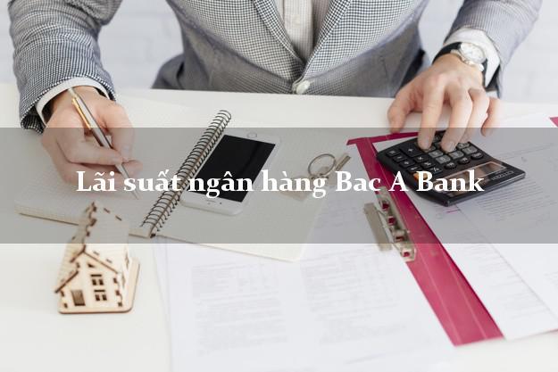Lãi suất ngân hàng Bac A Bank
