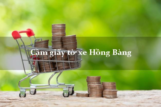 Cầm giấy tờ xe Hồng Bàng