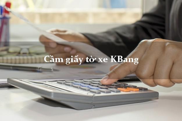 Cầm giấy tờ xe KBang