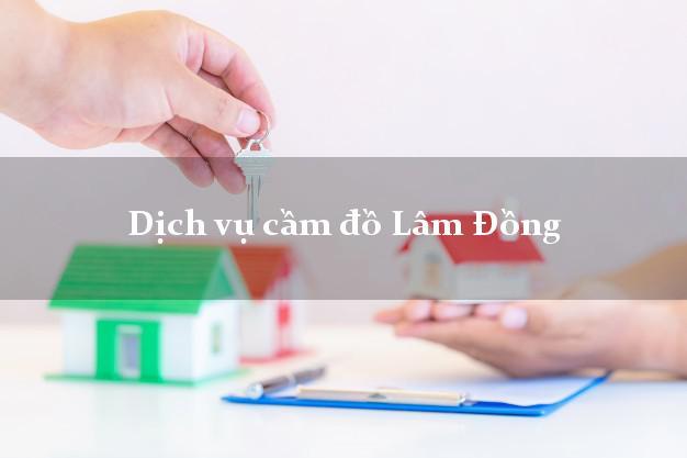 Dịch vụ cầm đồ Lâm Đồng