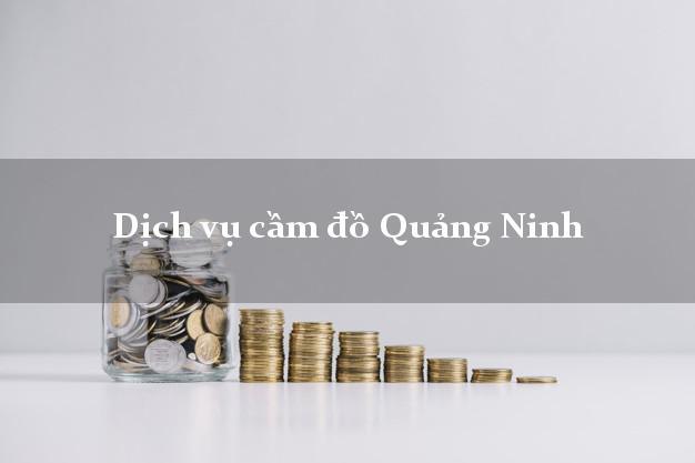Dịch vụ cầm đồ Quảng Ninh