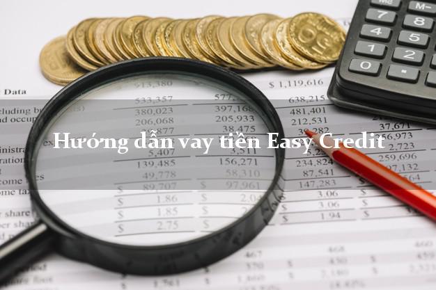 Hướng dẫn vay tiền Easy Credit thủ tục đơn giản