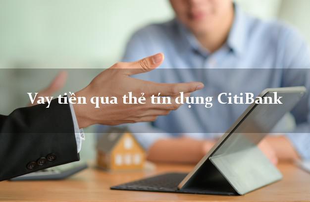Vay tiền qua thẻ tín dụng CitiBank tháng 4 2021