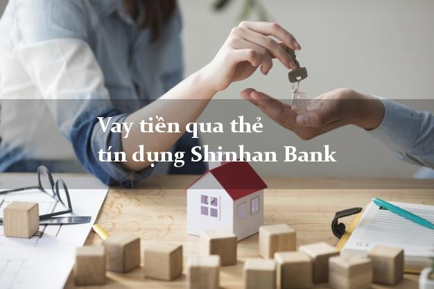 Vay tiền qua thẻ tín dụng Shinhan Bank đơn giản