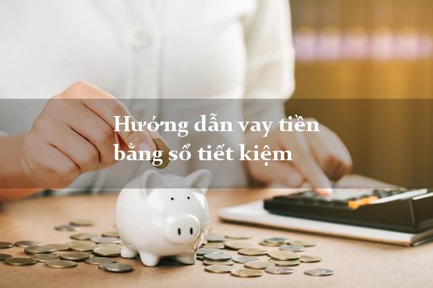Hướng dẫn vay tiền bằng sổ tiết kiệm online
